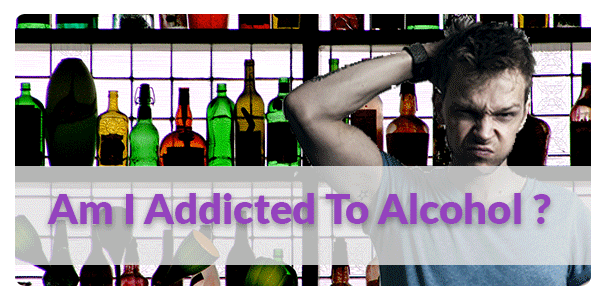 Am I Addicted To Alcohol