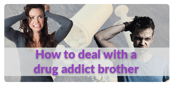 How to deal with a drug addict brother