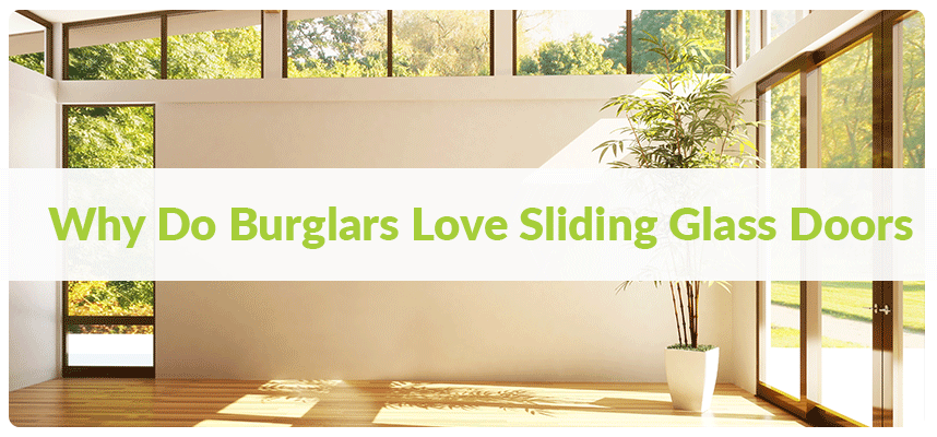 Why Burglars Love Sliding Glass Doors